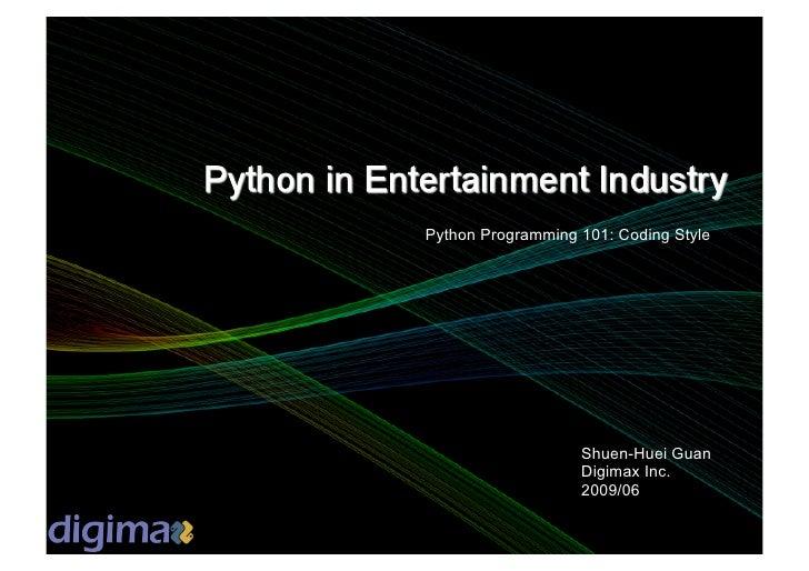 Python Programming 101: Coding Style                        Shuen-Huei Guan                    Digimax Inc.               ...