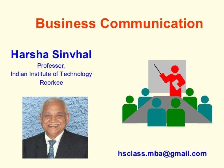 Business Communication <ul><li>Harsha Sinvhal </li></ul><ul><li>Professor, </li></ul><ul><li>Indian Institute of Technolog...