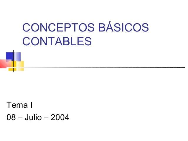 CONCEPTOS BÁSICOS CONTABLES Tema I 08 – Julio – 2004