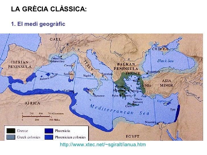 LA GRÈCIA CLÀSSICA: 1 . El medi geogràfic http://www.xtec.net/~sgiralt/ianua.htm