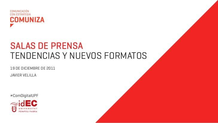 SALAS DE PRENSATENDENCIAS Y NUEVOS FORMATOS19 DE DICIEMBRE DE 2011JAVIER VELILLA#ComDigitalUPF