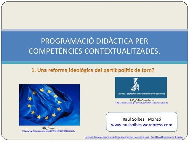 PROGRAMACIÓ DIDÀCTICA PER  COMPETÈNCIES CONTEXTUALITZADES.  R00_CefireConselleria  http://mestreacasa.gva.es/web/cefirefp/...