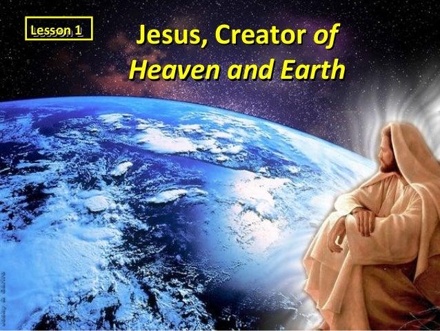 Lesson 1 Lesson 1  Jesus, Creator of Heaven and Earth
