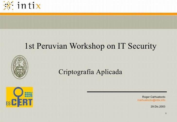 1st Peruvian Workshop on IT Security Criptografía Aplicada Roger Carhuatocto [email_address] 29.Dic.2003