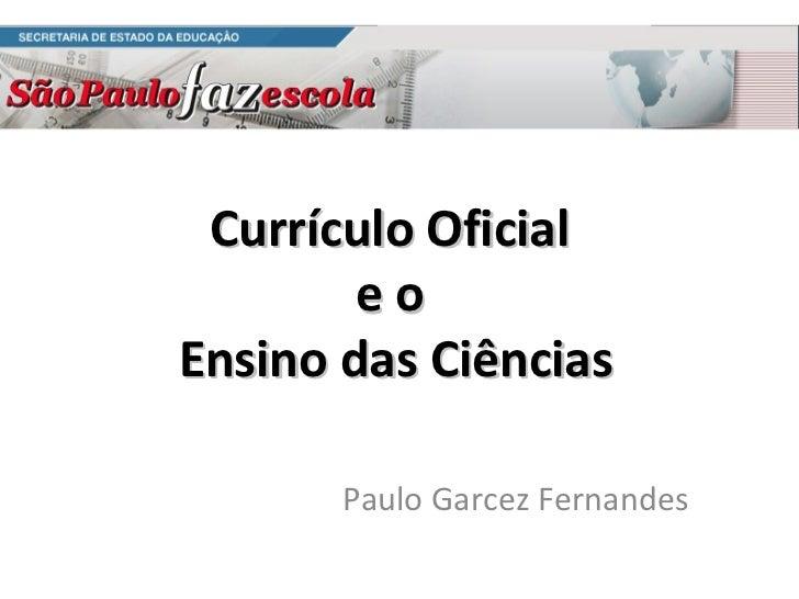 Currículo Oficial  e o  Ensino das Ciências Paulo Garcez Fernandes