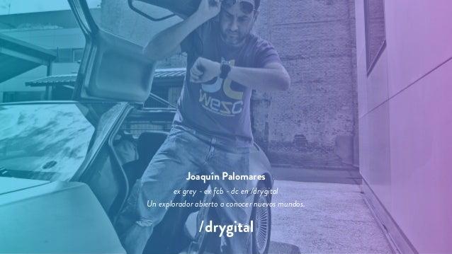 Joaquín Palomares ex grey - ex fcb - dc en /drygital Un explorador abierto a conocer nuevos mundos.