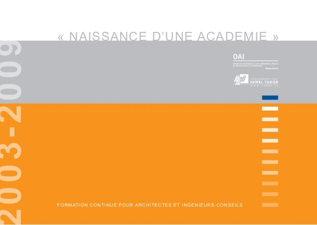 « NAISSANCE D'UNE ACADEMIE » FORMATION CONTINUE POUR ARCHITECTES ET INGENIEURS-CONSEILS 003-2009 www.oai.lu