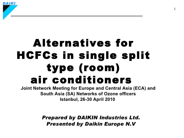 Alternatives for HCFCs in single split type (room) air conditioners  Prepared by DAIKIN Industries Ltd. Presented by Daiki...