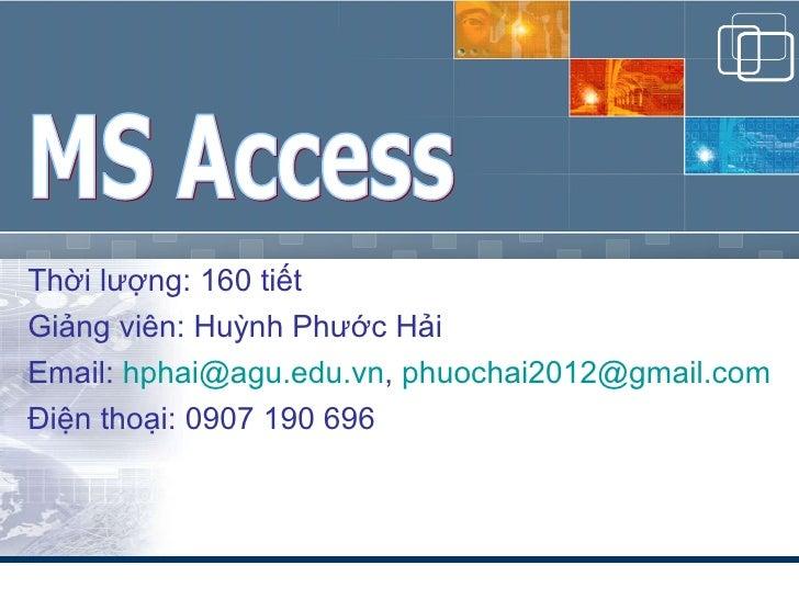 Thời lượng: 160 tiết Giảng viên: Huỳnh Phước Hải Email:  [email_address] ,  [email_address] Điện thoại: 0907 190 696 MS Ac...