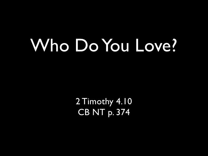 Who Do You Love?    2 Timothy 4.10    CB NT p. 374