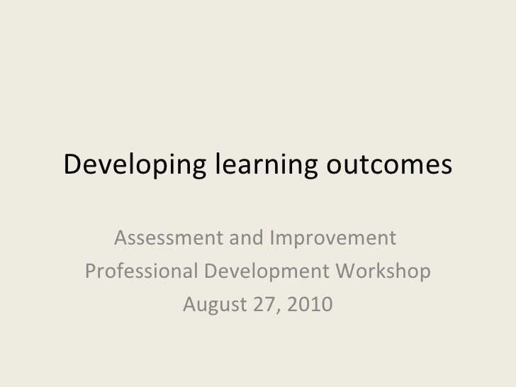 Developing learning outcomes Assessment and Improvement  Professional Development Workshop August 27, 2010