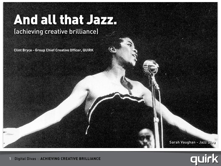 And all that Jazz.  (achieving creative brilliance)  Clint Bryce - Group Chief Creative Officer, QUIRK                    ...