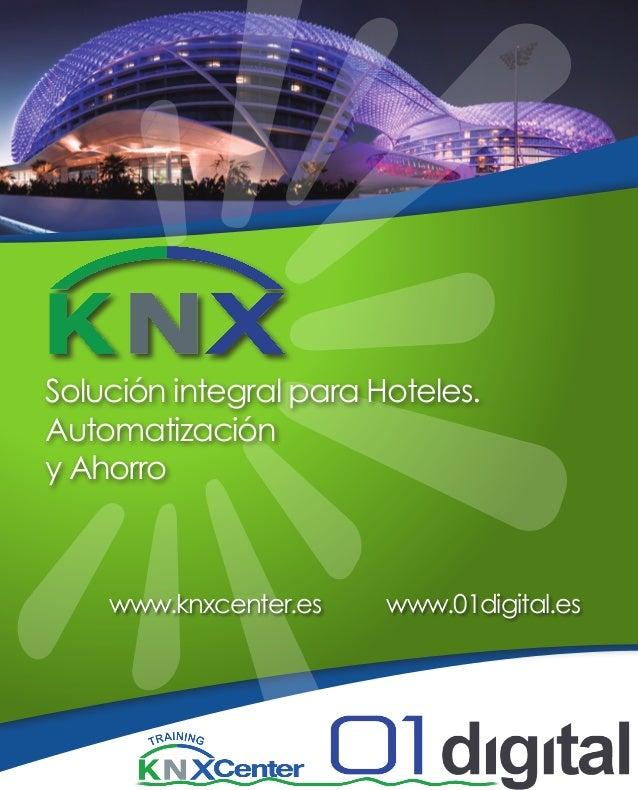 Solución integral para Hoteles. Automatización y Ahorro  www.knxcenter.es  www.01digital.es