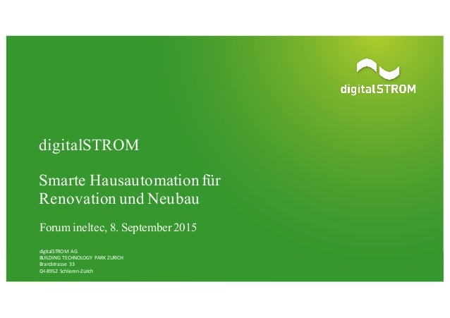 digitalSTROM Smarte Hausautomationfür Renovation und Neubau Forum ineltec, 8. September 2015 digitalSTROM   AG BUILDING...