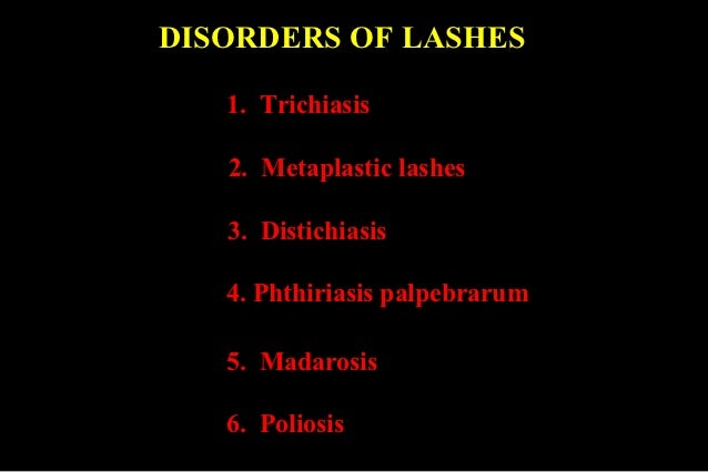 DISORDERS OF LASHES   1. Trichiasis   2. Metaplastic lashes   3. Distichiasis   4. Phthiriasis palpebrarum   5. Madarosis ...