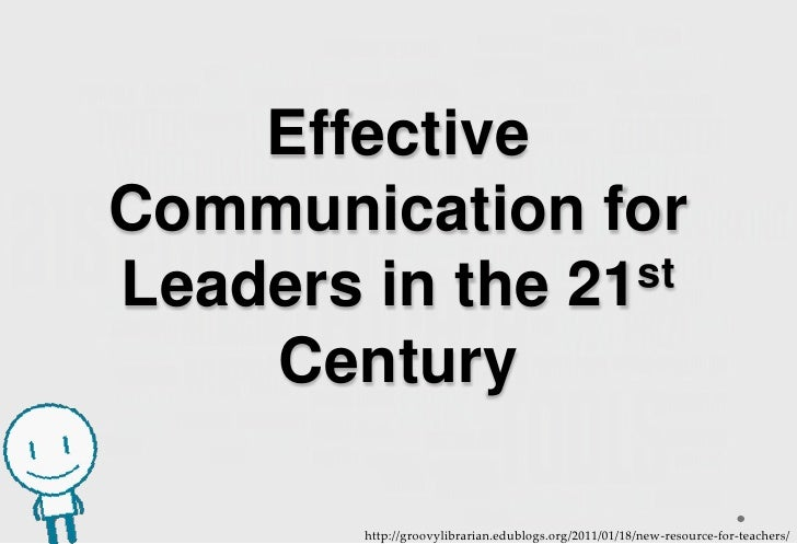 EffectiveCommunication forLeaders in the 21st    Century        http://groovylibrarian.edublogs.org/2011/01/18/new-resourc...