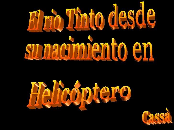 El rio Tinto desde su nacimiento en Helicóptero Cassà