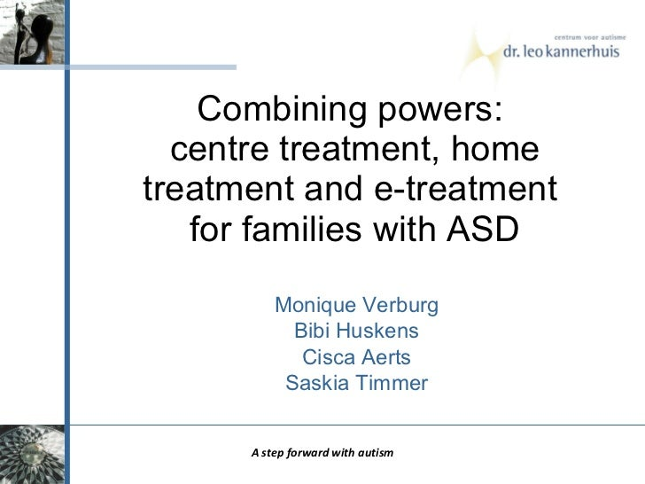 Combining powers:  centre treatment, home treatment and e-treatment  for families with ASD A step forward with autism Moni...