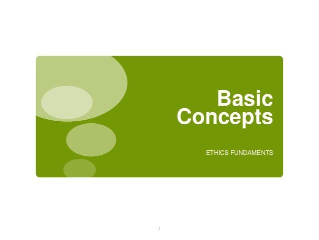 BasicConceptsETHICS FUNDAMENTS1