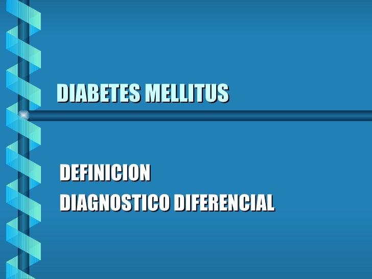 DIABETES MELLITUS DEFINICION DIAGNOSTICO DIFERENCIAL