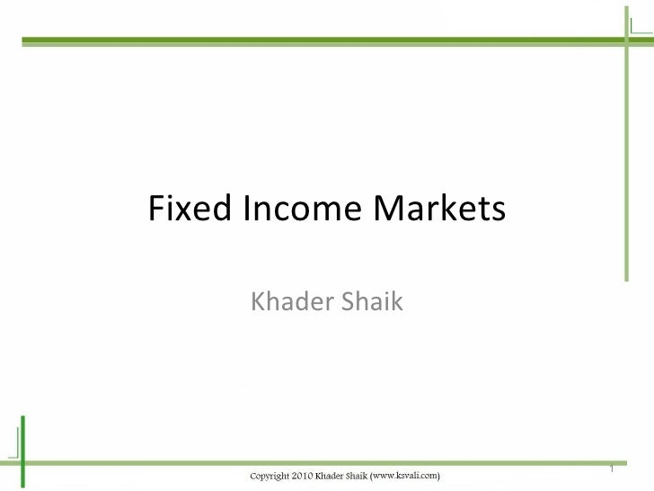 Fixed Income Markets Khader Shaik