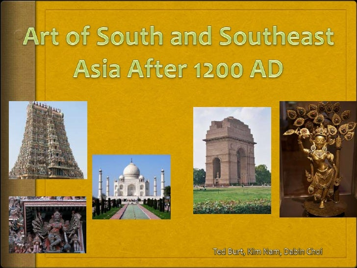 Art of South and Southeast Asia After 1200 AD<br />Ted Burt, Kim Nam, DabinChoi<br />