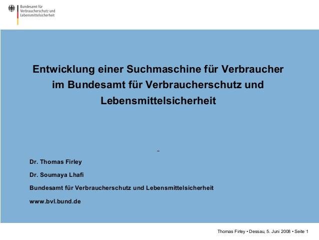 Thomas Firley • Dessau, 5. Juni 2008 • Seite 1 Entwicklung einer Suchmaschine für Verbraucher im Bundesamt für Verbraucher...