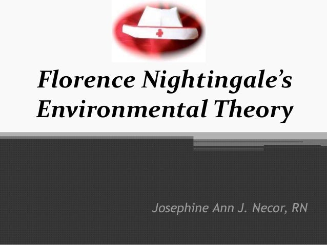 florence nightingales environmental theory Florence nightingale nightingale's theory has broad applicability to the practitioner it is true that a health environment heals as what nightingale stated but the question now is how our environment would remain health amidst the negative effects of the progress of technology and.