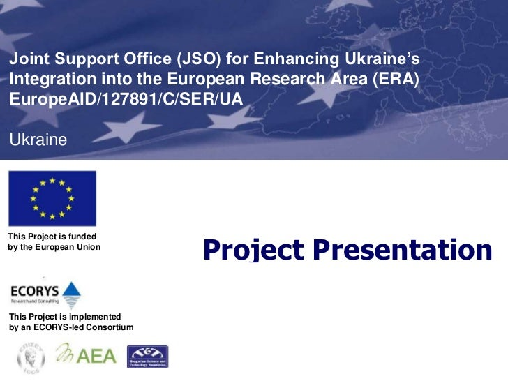 Joint Support Office (JSO) for Enhancing Ukraine'sIntegration into the European Research Area (ERA)EuropeAID/127891/C/SER/...