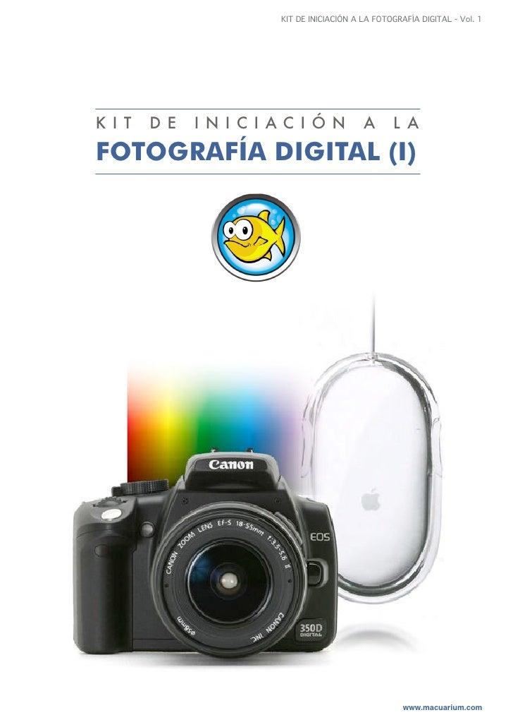 KIT DE INICIACIÓN A LA FOTOGRAFÍA DIGITAL - Vol. 1     K I T   D E   I N I C I AC I Ó N            A      L A  FOTOGRAFÍA ...