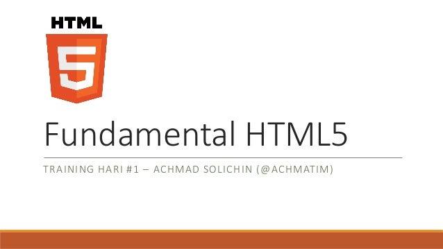 Fundamental HTML5 TRAINING HARI #1 – ACHMAD SOLICHIN (@ACHMATIM)