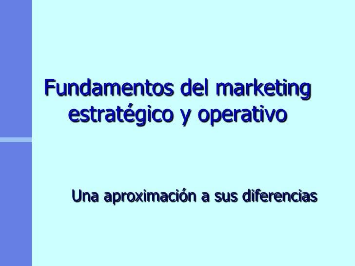 Fundamentos del marketing  estratégico y operativo  Una aproximación a sus diferencias