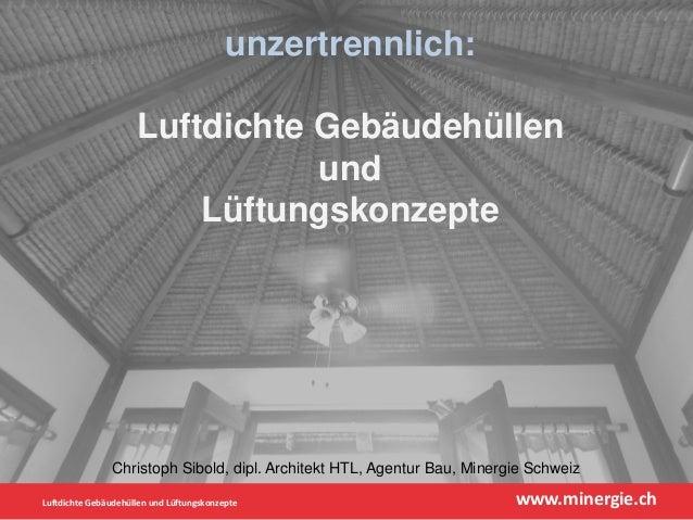Luftdichte Gebäudehüllen und Lüftungskonzepte www.minergie.ch  unzertrennlich:  Luftdichte Gebäudehüllen  und  Lüftungskon...