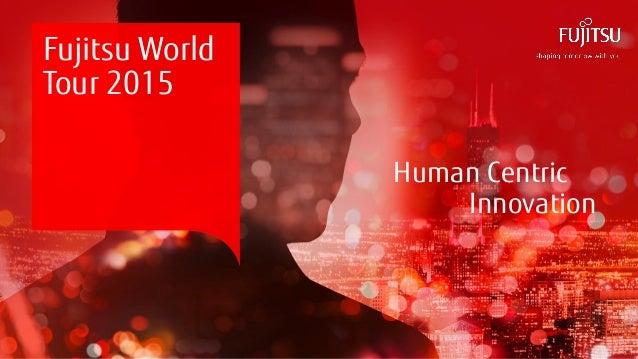 0 Copyright 2015 FUJITSU Human Centric Innovation Fujitsu World Tour 2015
