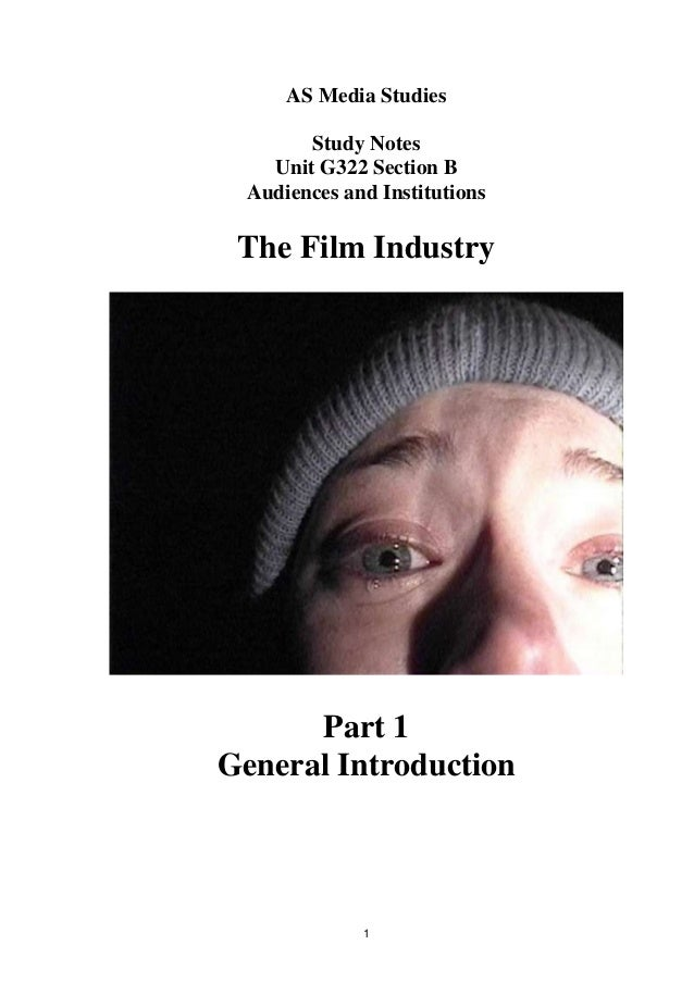 AS Media Studies       Study Notes   Unit G322 Section B Audiences and Institutions The Film Industry      Part 1General I...