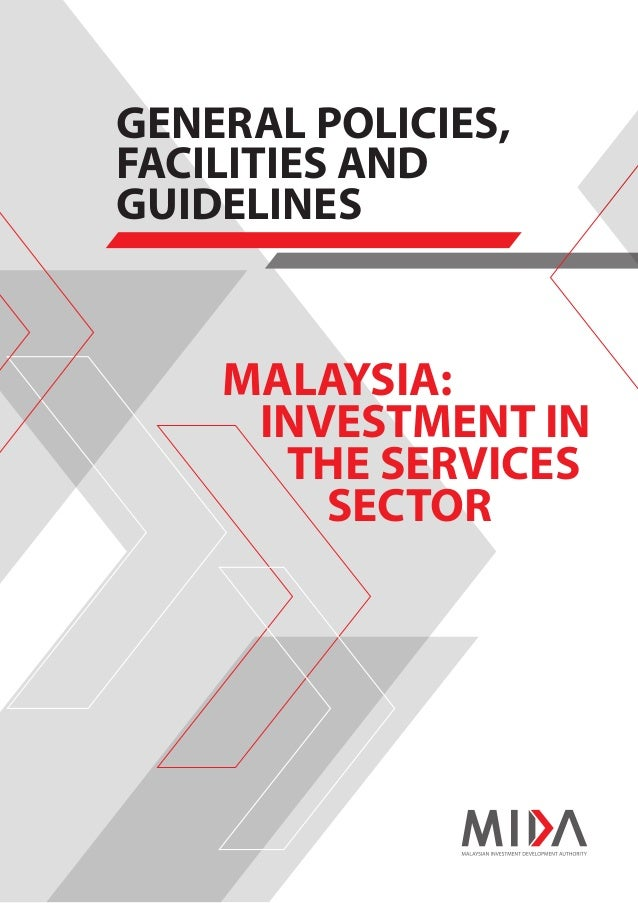 GENERAL POLICIES, FACILITIES AND GUIDELINES MALAYSIA: INVESTMENT IN THE SERVICES SECTOR