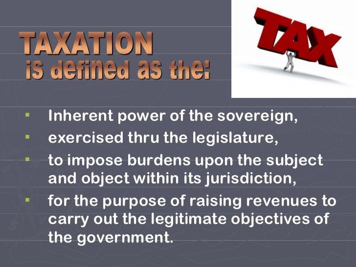 <ul><li>Inherent power of the sovereign, </li></ul><ul><li>exercised thru the legislature, </li></ul><ul><li>to impose bur...