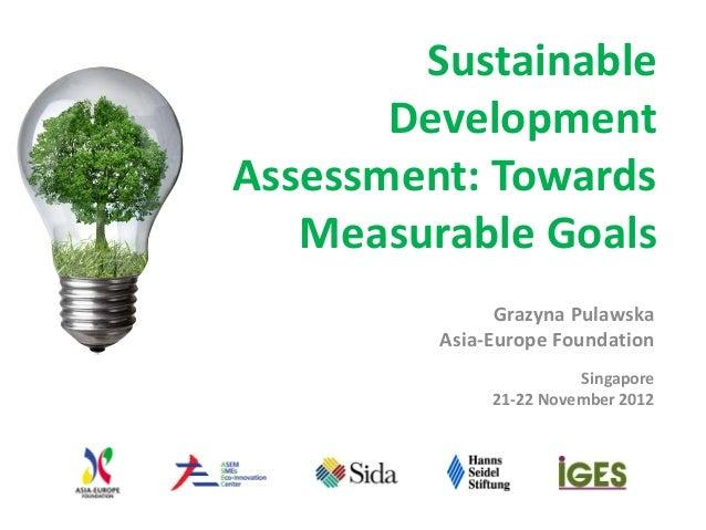 Sustainable       DevelopmentAssessment: Towards   Measurable Goals               Grazyna Pulawska         Asia-Europe Fou...