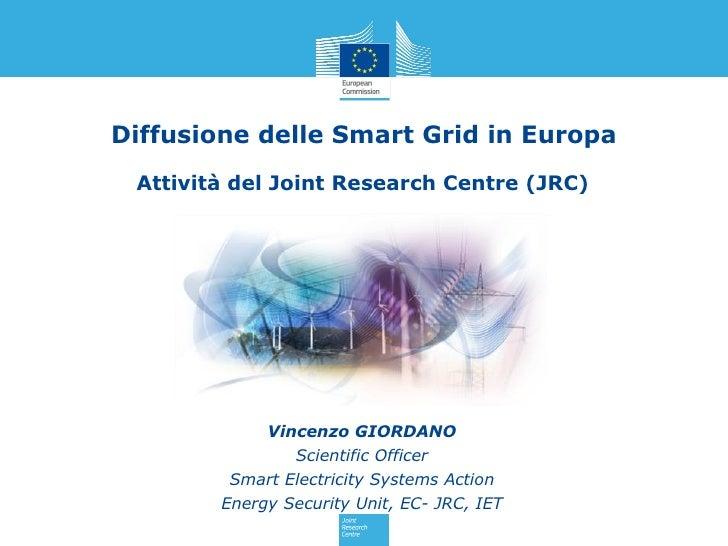 Diffusione delle Smart Grid in Europa Attività del Joint Research Centre (JRC)             Vincenzo GIORDANO              ...