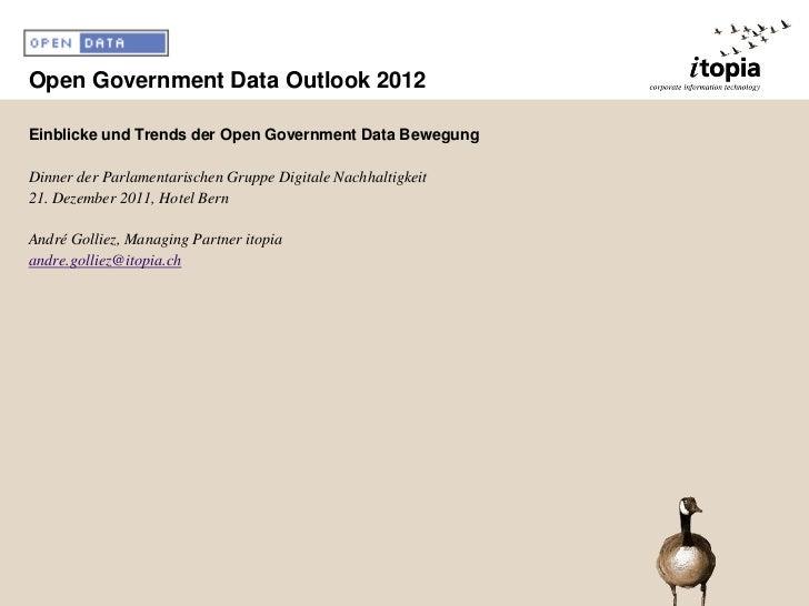 Open Government Data Outlook 2012Einblicke und Trends der Open Government Data BewegungDinner der Parlamentarischen Gruppe...