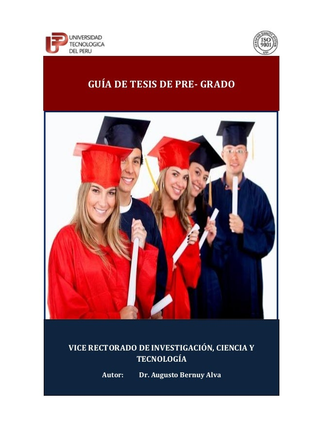 GUÍA DE TESIS DE PRE- GRADO VICE RECTORADO DE INVESTIGACIÓN, CIENCIA Y TECNOLOGÍA Autor: Dr. Augusto Bernuy Alva