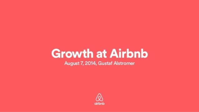 Growth at Airbnb August 7, 2014, Gustaf Alstromer