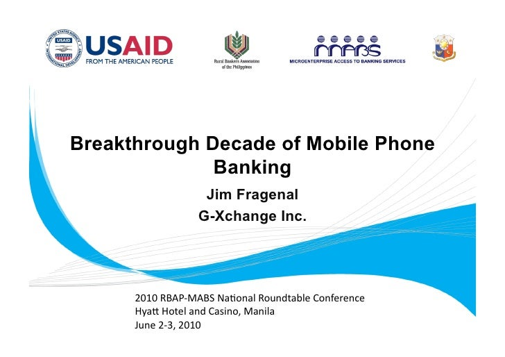 Breakthrough Decade of Mobile Phone               Banking                    Jim Fragenal                   G-Xchange Inc....