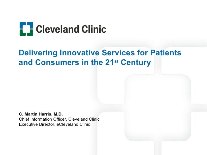 Delivering Innovative Services for Patients and Consumers in the 21 st  Century C. Martin Harris, M.D. Chief Information O...
