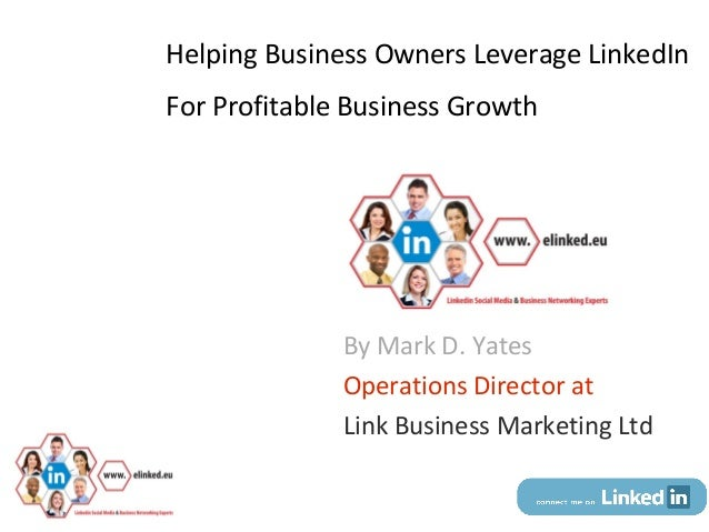 Helping Business Owners Leverage LinkedInFor Profitable Business Growth                          By Mark D. Yates         ...