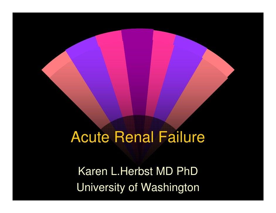 Acute Renal Failure  Karen L.Herbst MD PhD University of Washington