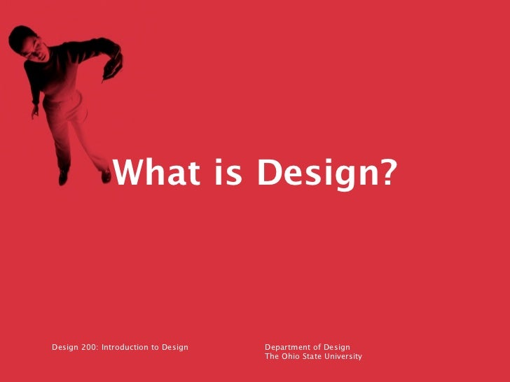 What is Design?Design 200: Introduction to Design   Department of Design                                     The Ohio Stat...