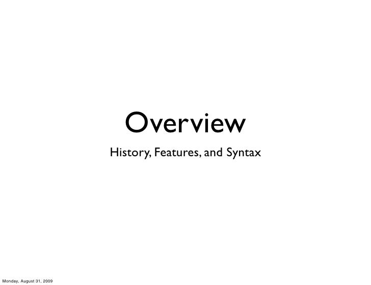 Overview                           History, Features, and Syntax     Monday, August 31, 2009
