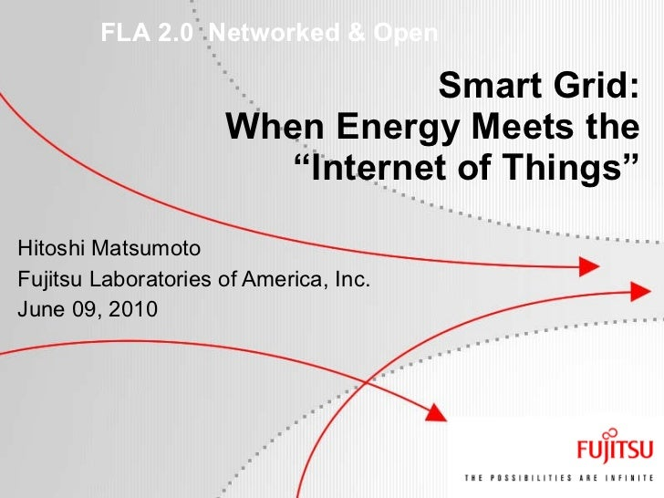 "Smart Grid: When Energy Meets the ""Internet of Things"" Hitoshi Matsumoto Fujitsu Laboratories of America, Inc. June 09, 2010"
