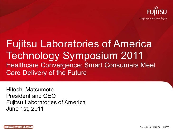 Fujitsu Laboratories of America Technology Symposium 2011 Healthcare Convergence: Smart Consumers Meet Care Delivery of th...